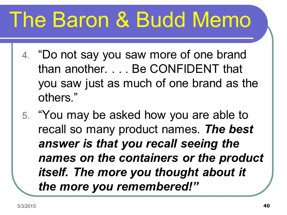 The Baron & Budd Memo Do not say you saw more of one brand than another. . . . Be CONFIDENT that you saw just as much of one brand as the others.