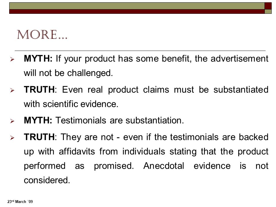 More… MYTH: If your product has some benefit, the advertisement will not be challenged.