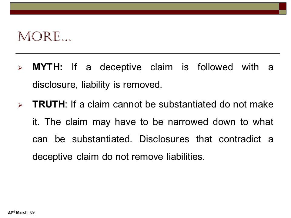 More… MYTH: If a deceptive claim is followed with a disclosure, liability is removed.