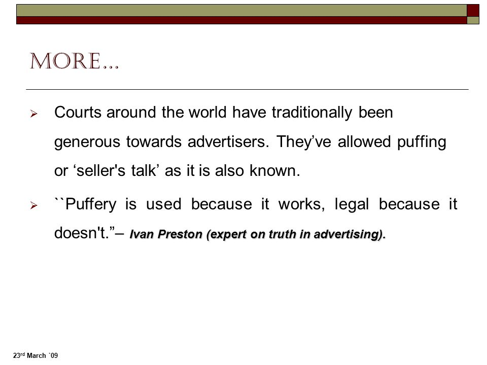 More… Courts around the world have traditionally been generous towards advertisers. They've allowed puffing or 'seller s talk' as it is also known.