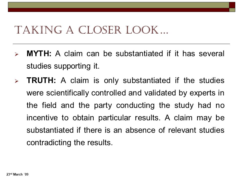 Taking a closer look… MYTH: A claim can be substantiated if it has several studies supporting it.