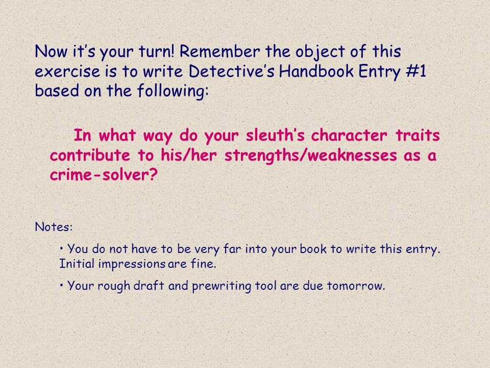 Now it's your turn! Remember the object of this exercise is to write Detective's Handbook Entry #1 based on the following: