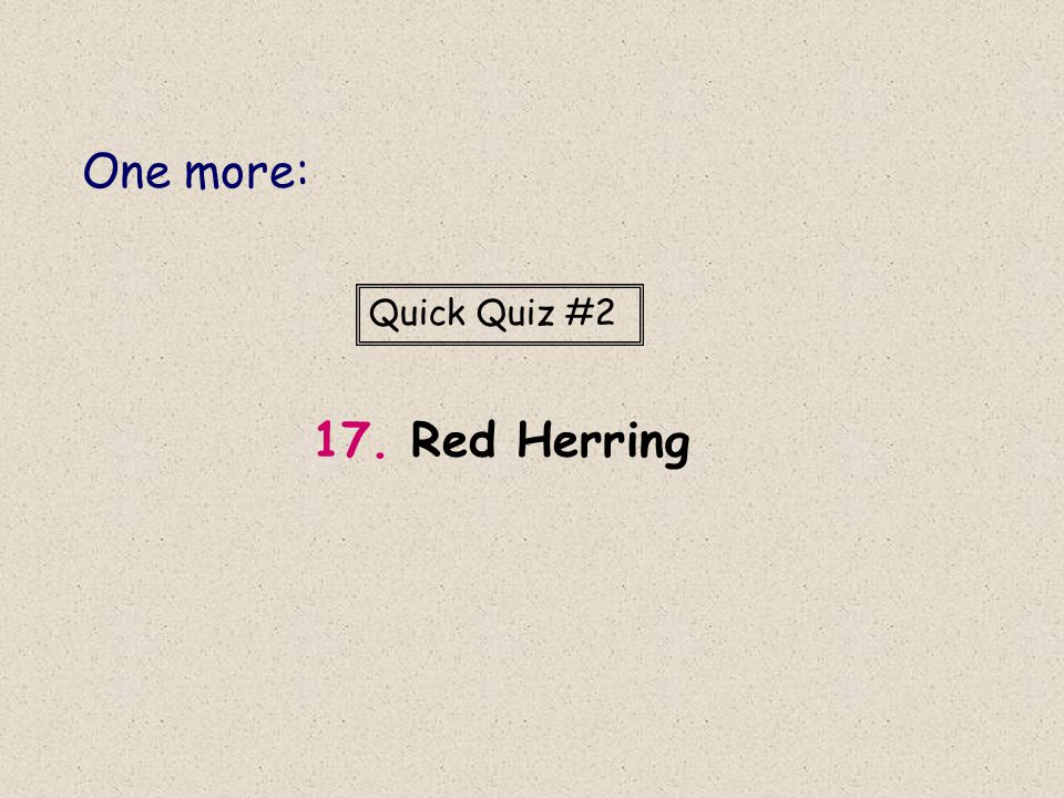 One more: Quick Quiz #2 17. Red Herring