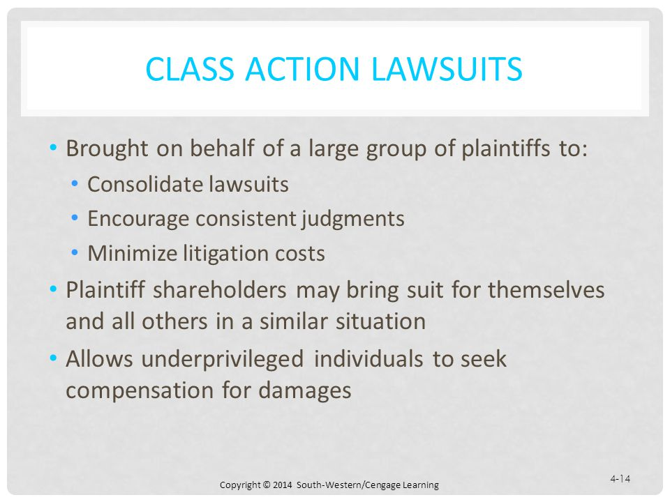 Class Action Lawsuits Brought on behalf of a large group of plaintiffs to: Consolidate lawsuits. Encourage consistent judgments.