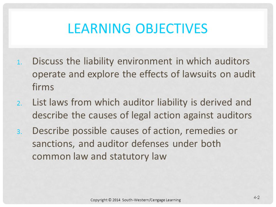 Learning Objectives Discuss the liability environment in which auditors operate and explore the effects of lawsuits on audit firms.