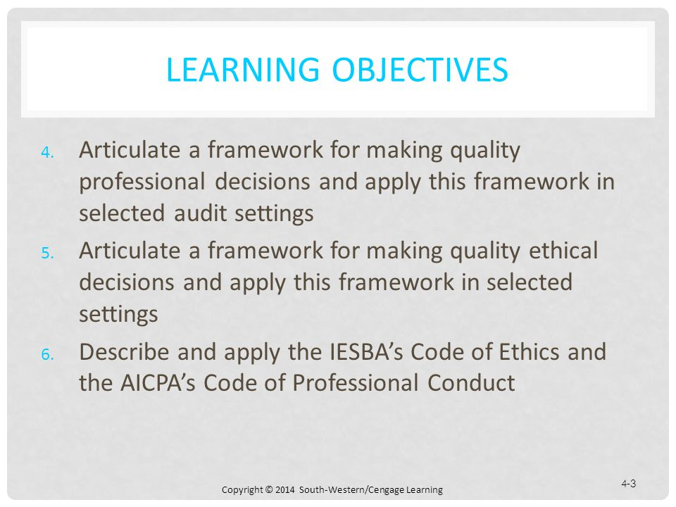 Learning Objectives Articulate a framework for making quality professional decisions and apply this framework in selected audit settings.