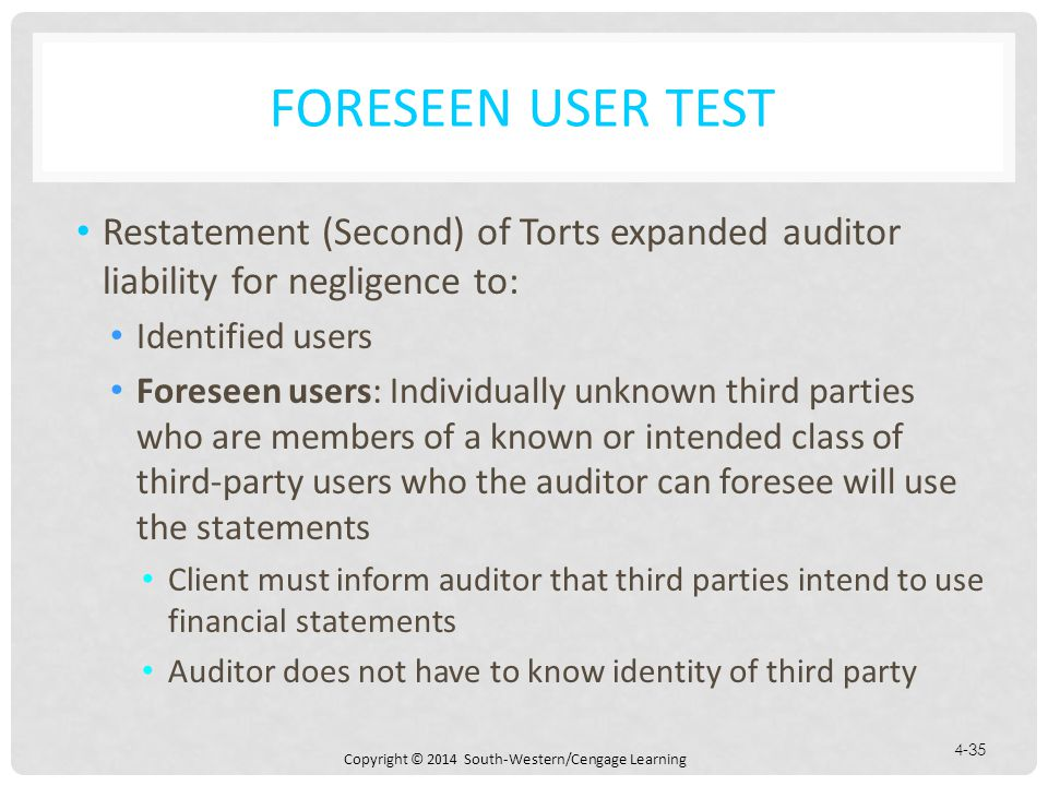 Foreseen User Test Restatement (Second) of Torts expanded auditor liability for negligence to: Identified users.