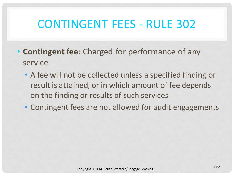 Contingent Fees - Rule 302 Contingent fee: Charged for performance of any service.