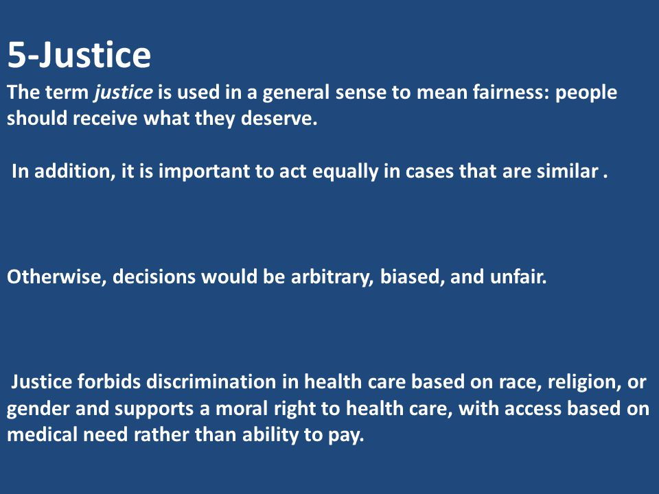 5-Justice The term justice is used in a general sense to mean fairness: people should receive what they deserve.