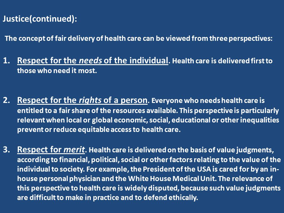 Justice(continued): The concept of fair delivery of health care can be viewed from three perspectives: