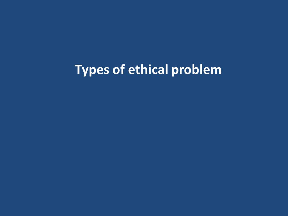 Types of ethical problem