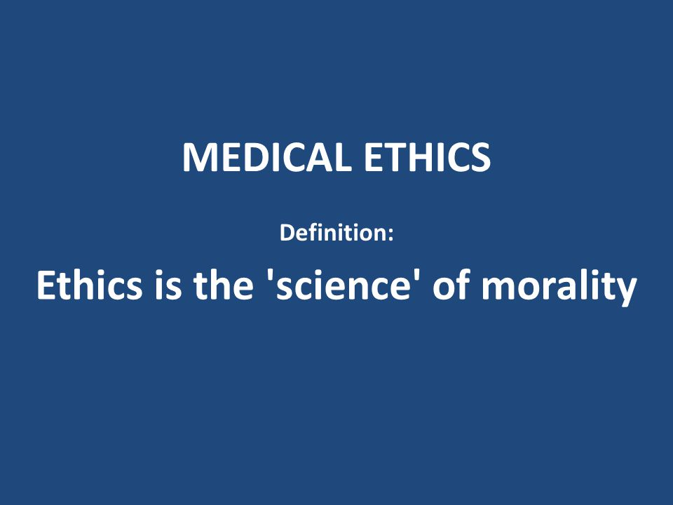 Ethics is the science of morality