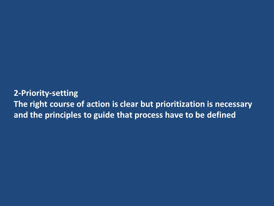 2-Priority-setting The right course of action is clear but prioritization is necessary and the principles to guide that process have to be defined.