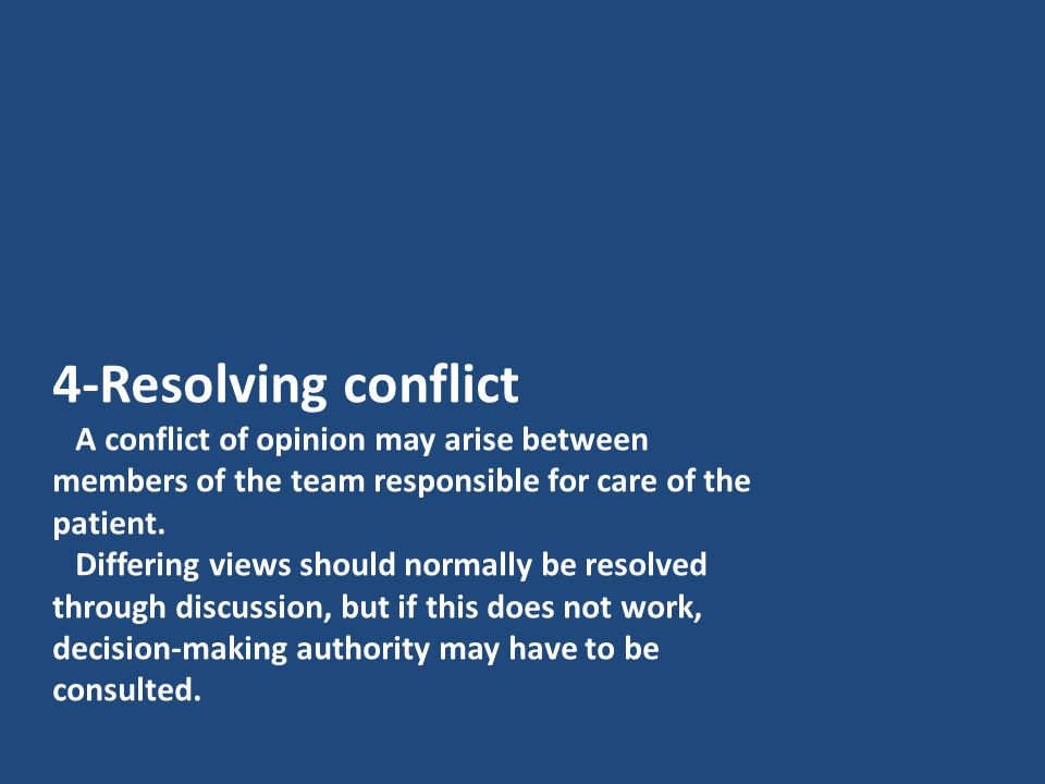 4-Resolving conflict A conflict of opinion may arise between members of the team responsible for care of the patient.