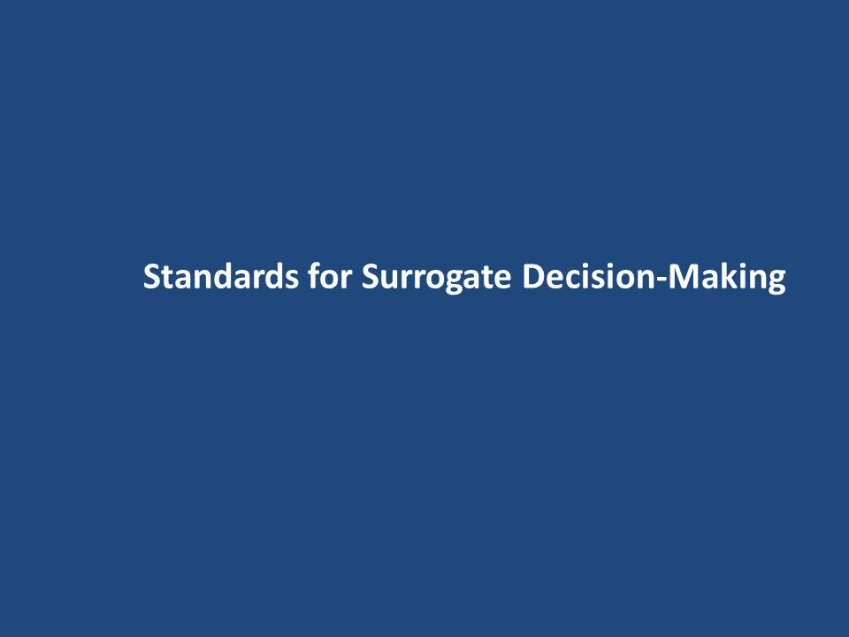 Standards for Surrogate Decision-Making