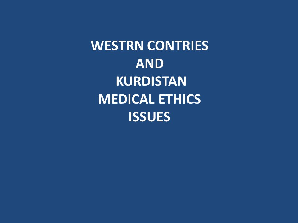 WESTRN CONTRIES AND KURDISTAN MEDICAL ETHICS ISSUES