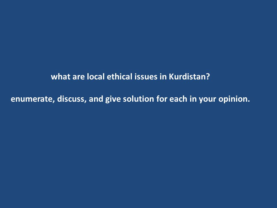 what are local ethical issues in Kurdistan