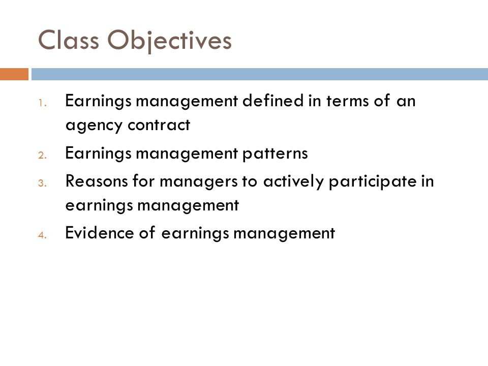 Class Objectives Earnings management defined in terms of an agency contract. Earnings management patterns.