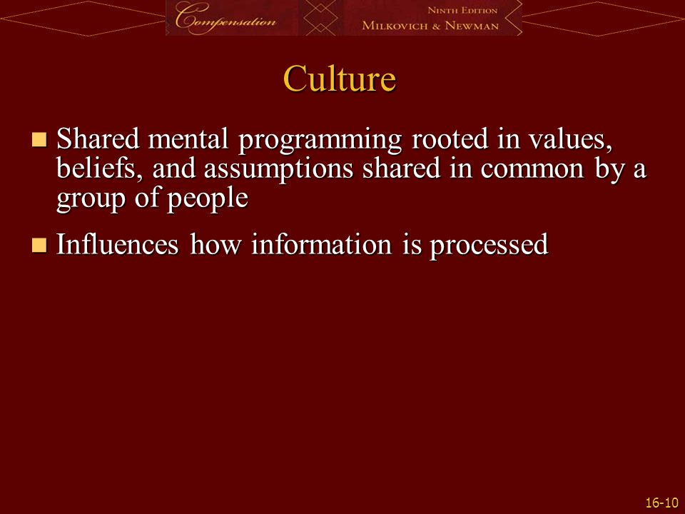 Culture Shared mental programming rooted in values, beliefs, and assumptions shared in common by a group of people.