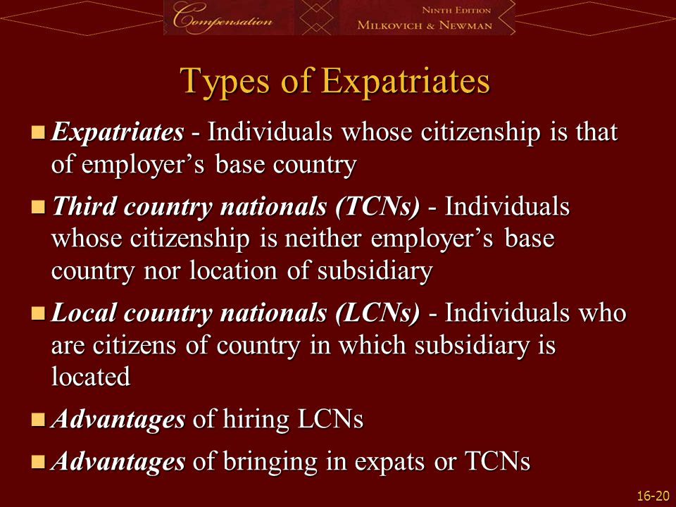 Types of Expatriates Expatriates - Individuals whose citizenship is that of employer's base country.
