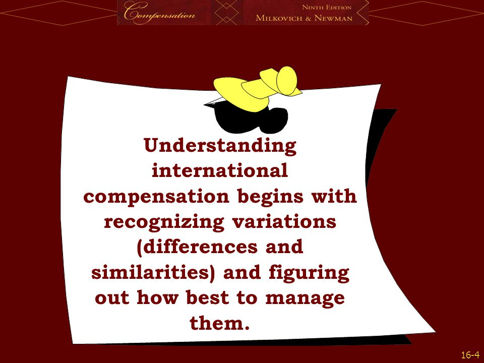 Understanding international compensation begins with recognizing variations (differences and similarities) and figuring out how best to manage them.