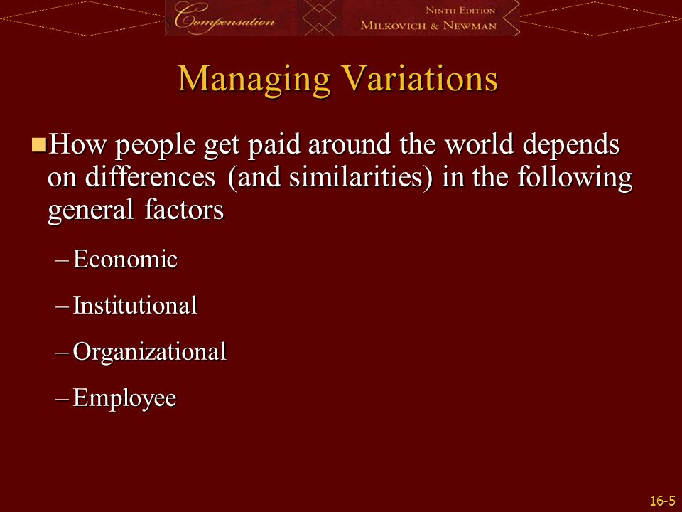 Managing Variations How people get paid around the world depends on differences (and similarities) in the following general factors.