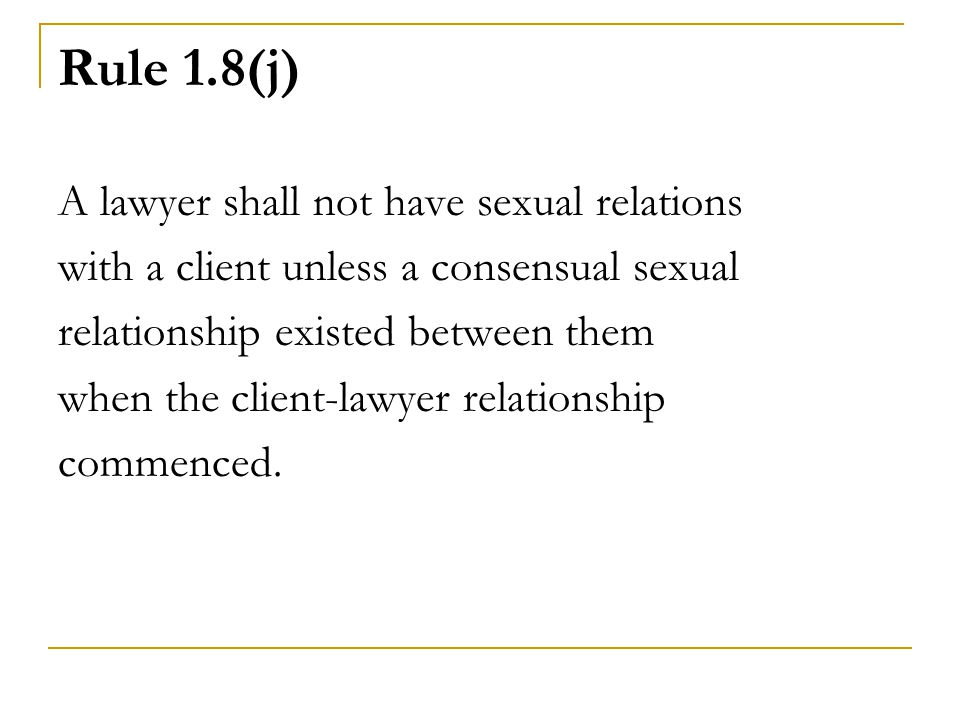 Rule 1.8(j) A lawyer shall not have sexual relations