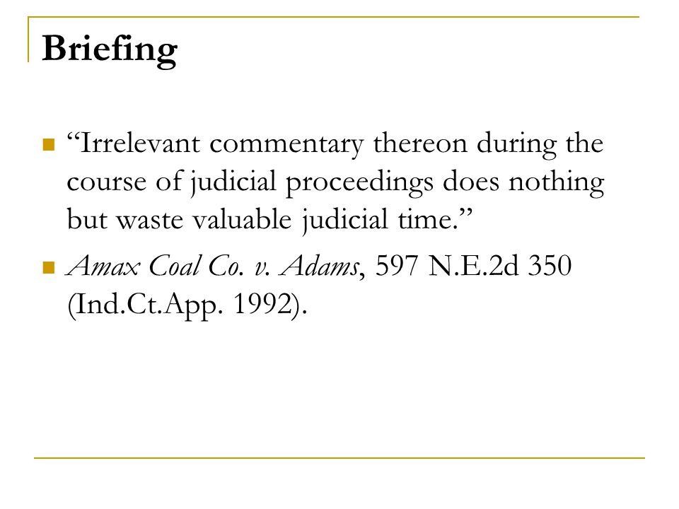 Briefing Irrelevant commentary thereon during the course of judicial proceedings does nothing but waste valuable judicial time.
