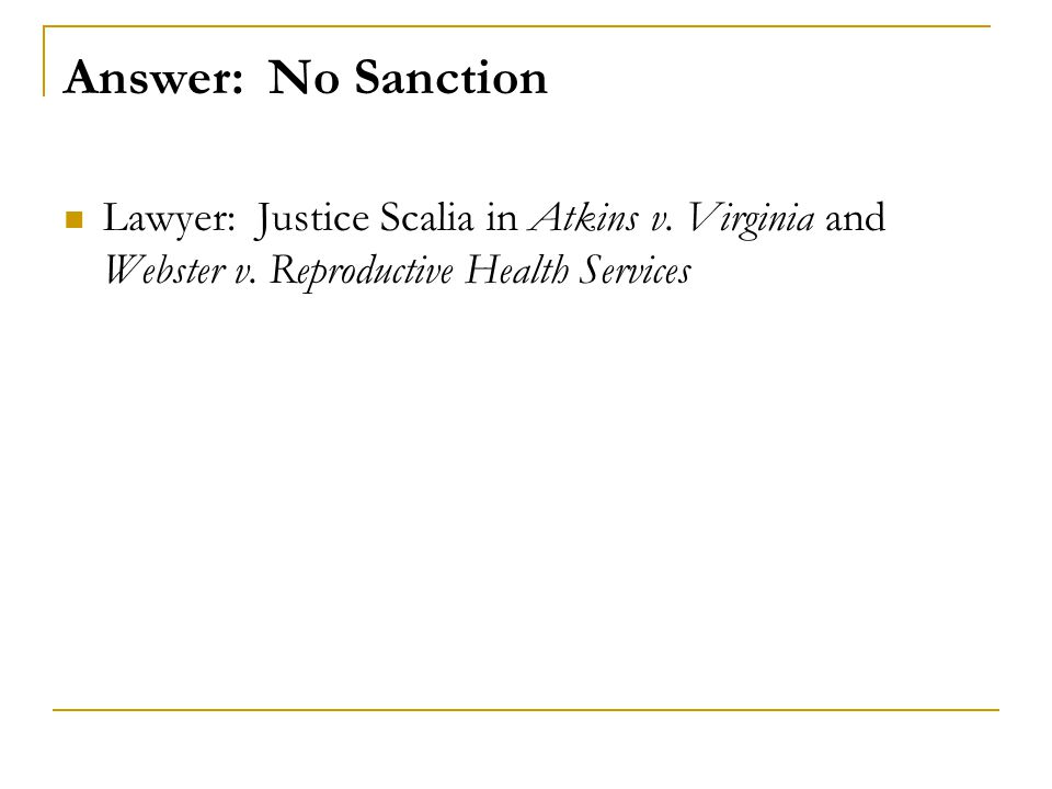 Answer: No Sanction Lawyer: Justice Scalia in Atkins v.