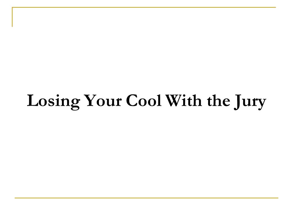 Losing Your Cool With the Jury