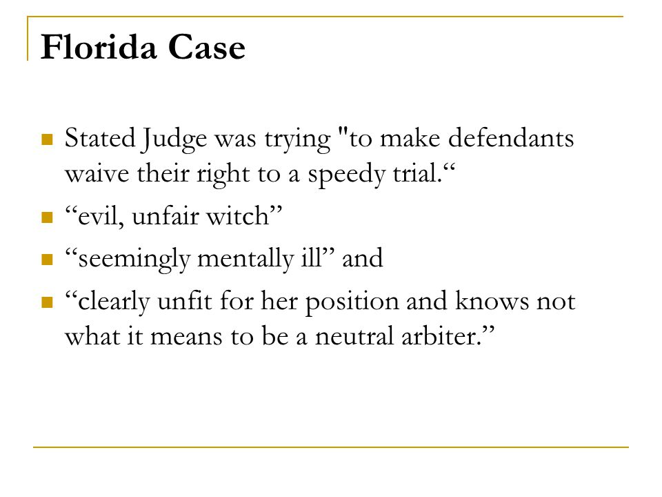 Florida Case Stated Judge was trying to make defendants waive their right to a speedy trial. evil, unfair witch
