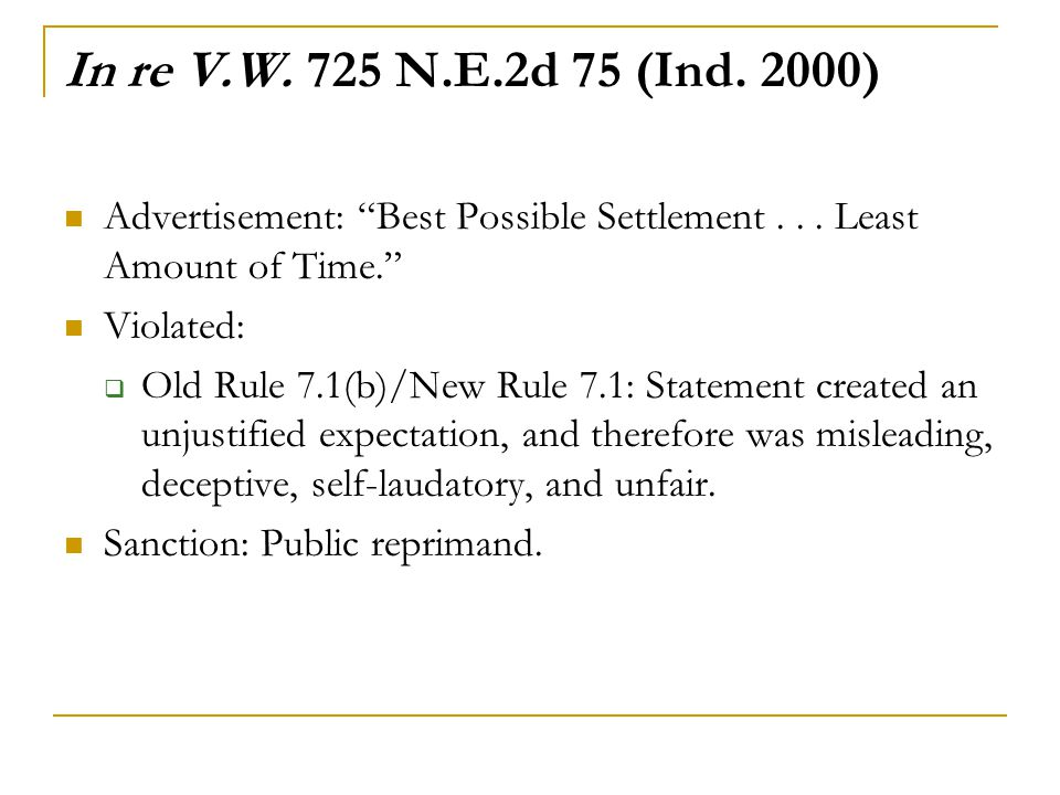 In re V.W. 725 N.E.2d 75 (Ind. 2000) Advertisement: Best Possible Settlement . . . Least Amount of Time.