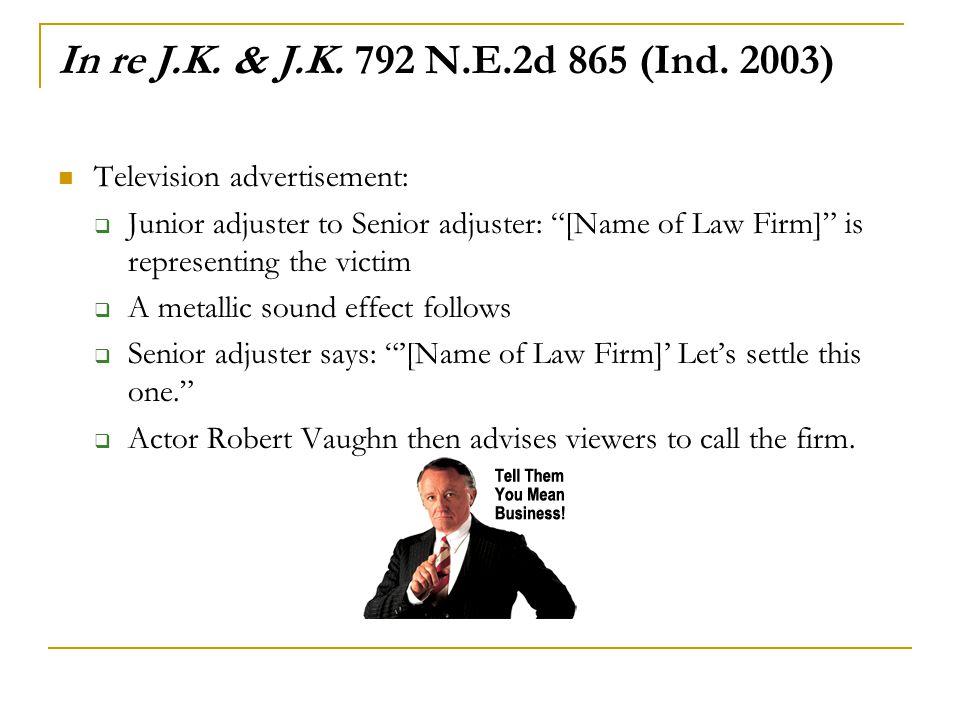 In re J.K. & J.K. 792 N.E.2d 865 (Ind. 2003) Television advertisement: