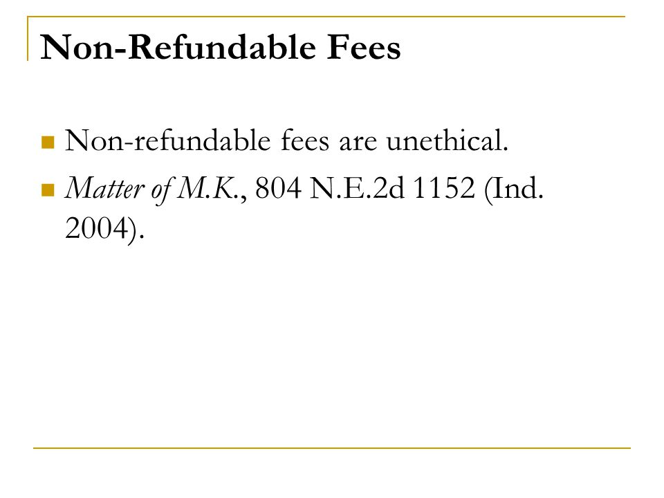Non-Refundable Fees Non-refundable fees are unethical.