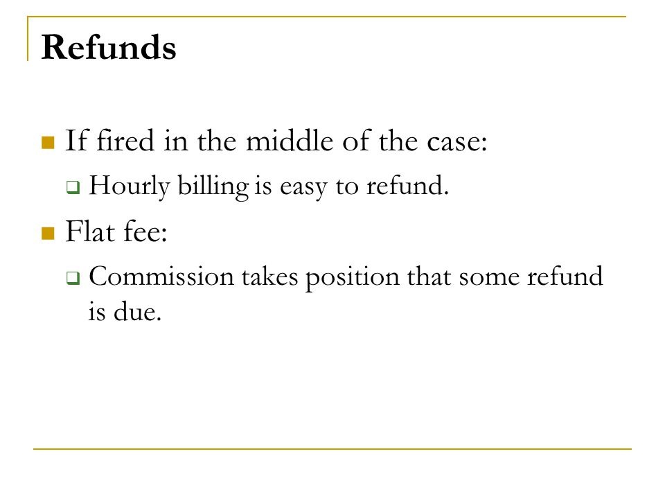 Refunds If fired in the middle of the case: Flat fee: