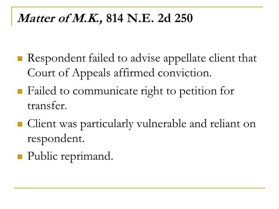Matter of M.K., 814 N.E. 2d 250 Respondent failed to advise appellate client that Court of Appeals affirmed conviction.
