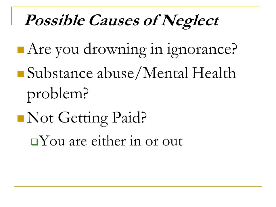 Possible Causes of Neglect