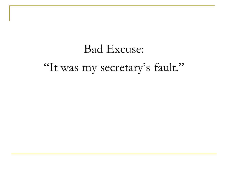 It was my secretary's fault.
