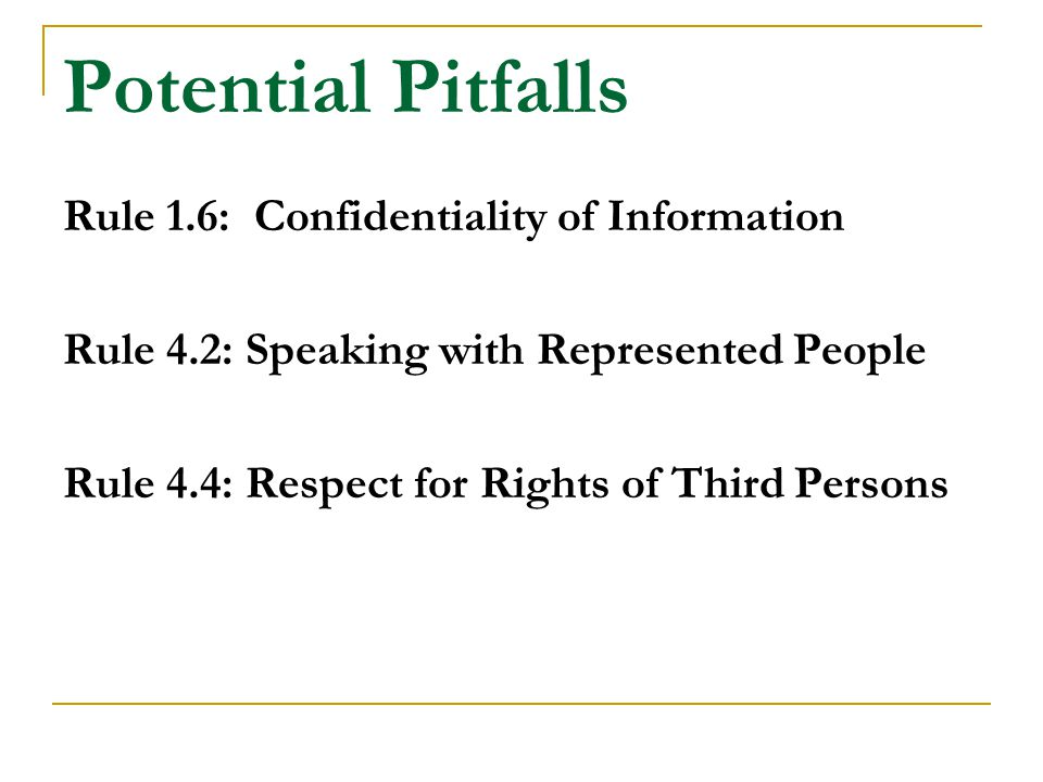 Potential Pitfalls Rule 1.6: Confidentiality of Information
