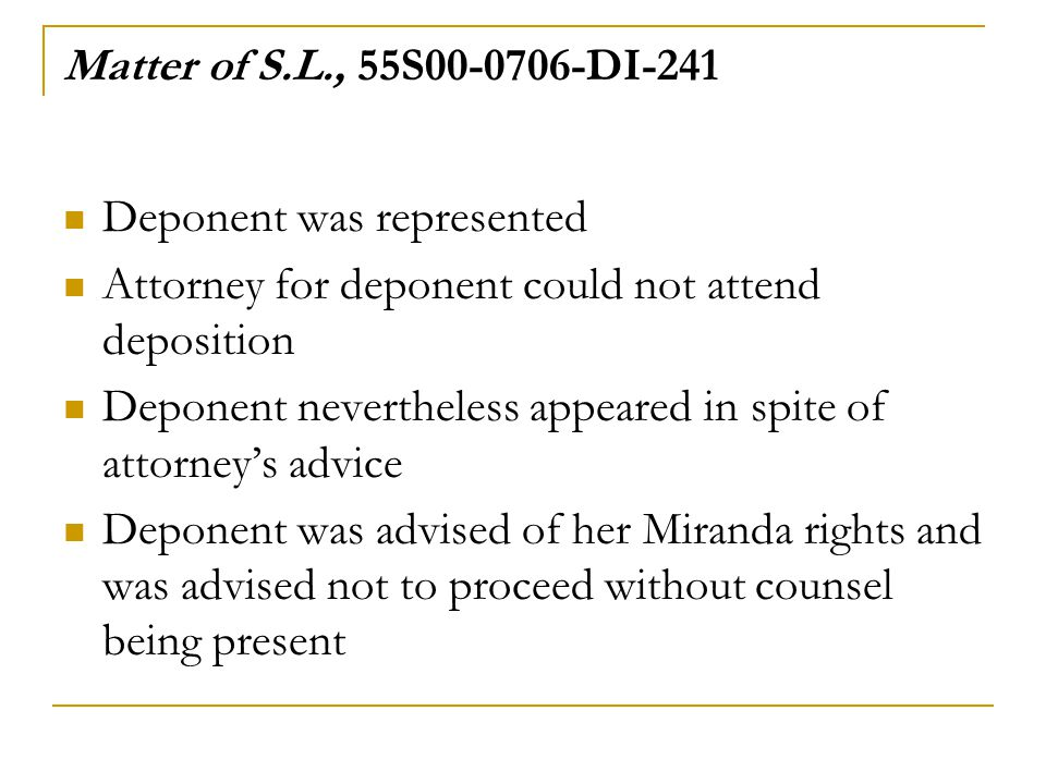 Matter of S.L., 55S00-0706-DI-241 Deponent was represented. Attorney for deponent could not attend deposition.