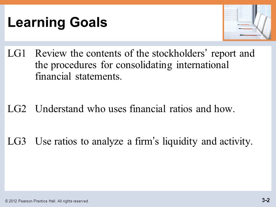 Learning Goals LG1 Review the contents of the stockholders' report and the procedures for consolidating international financial statements.