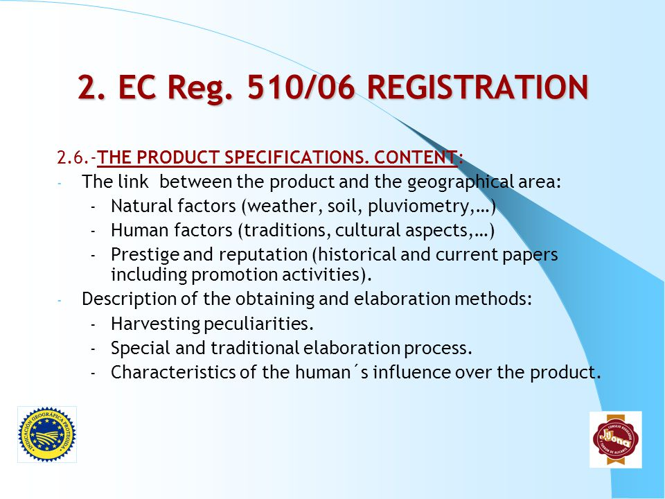 2. EC Reg. 510/06 REGISTRATION 2.6.-THE PRODUCT SPECIFICATIONS. CONTENT: The link between the product and the geographical area: