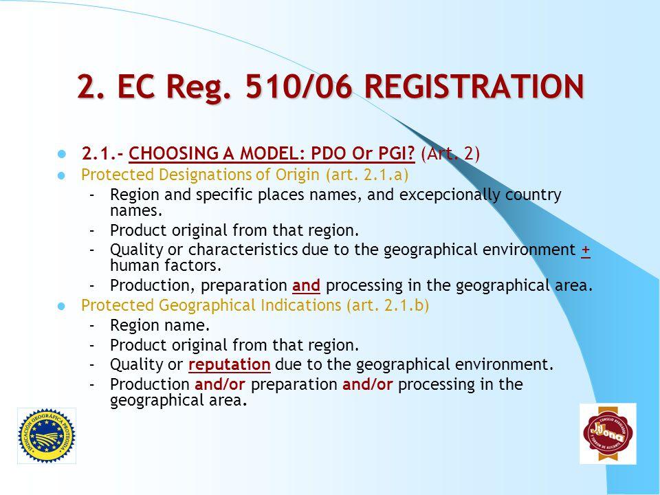 2. EC Reg. 510/06 REGISTRATION 2.1.- CHOOSING A MODEL: PDO Or PGI (Art. 2) Protected Designations of Origin (art. 2.1.a)