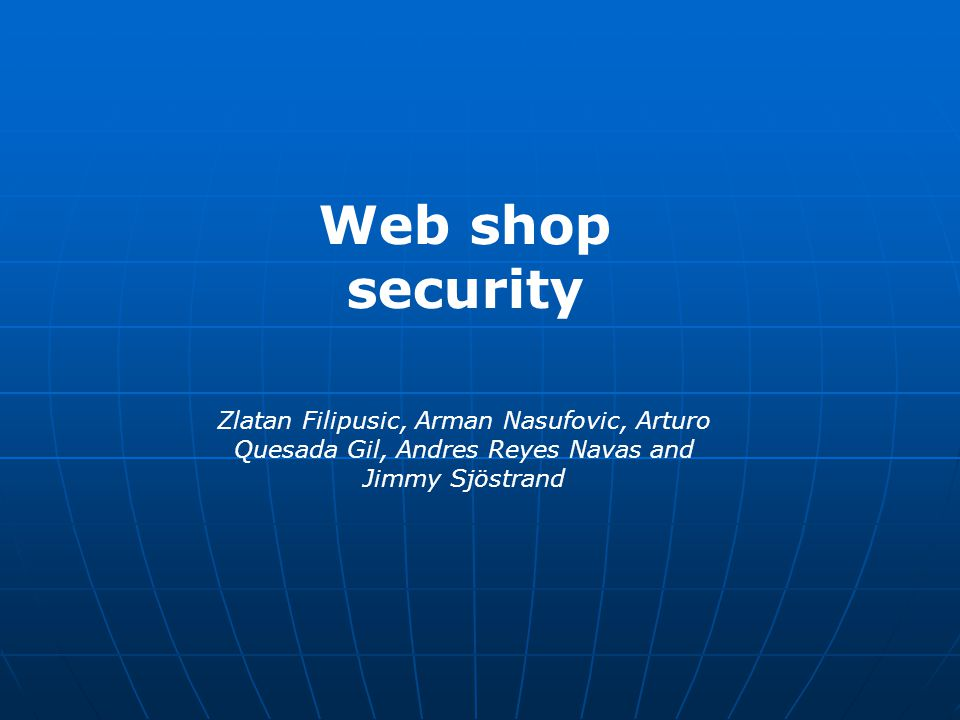 Web shop security Zlatan Filipusic, Arman Nasufovic, Arturo Quesada Gil, Andres Reyes Navas and Jimmy Sjöstrand.