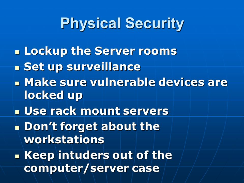 Physical Security Lockup the Server rooms Set up surveillance