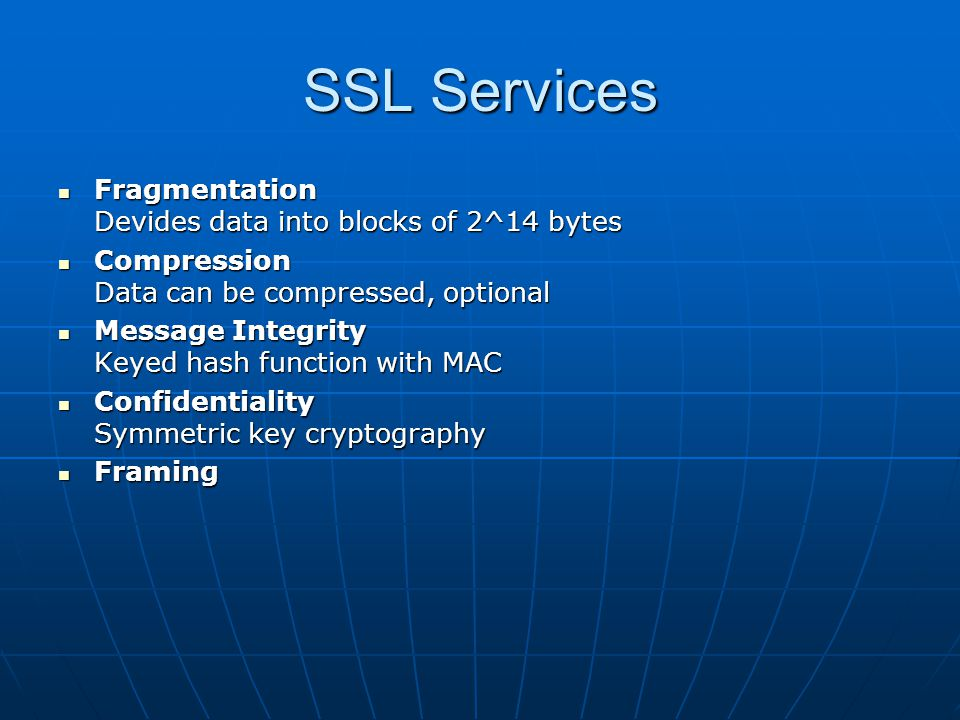 SSL Services Fragmentation Devides data into blocks of 2^14 bytes