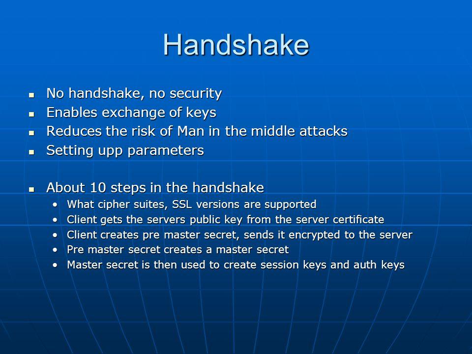Handshake No handshake, no security Enables exchange of keys