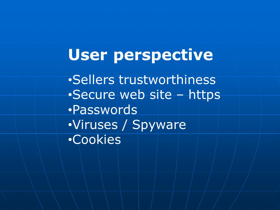 User perspective Sellers trustworthiness Secure web site – https