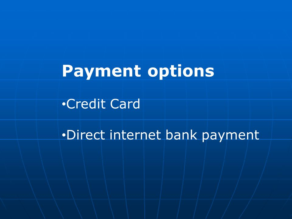 Payment options Credit Card Direct internet bank payment
