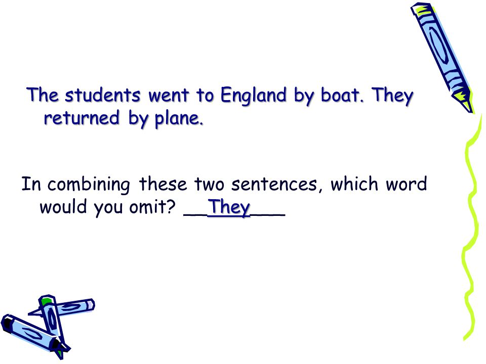 The students went to England by boat. They returned by plane.